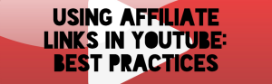 affiliate links in youtube: best practices