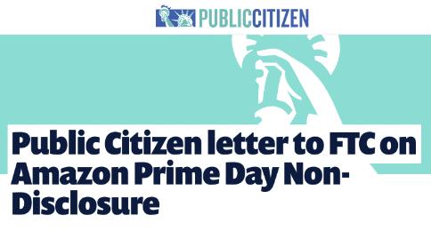 Public Citizen letter to FTC on Amazon Prime Day Non-Disclosure